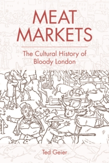 Meat Markets : The Cultural History of Bloody London, Hardback Book