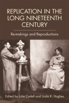 Replication in the Long Nineteenth Century : Re-Makings and Reproductions, Hardback Book