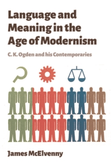 Language and Meaning in the Age of Modernism : C.K. Ogden and His Contemporaries, Hardback Book