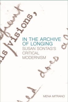 In the Archive of Longing : Susan Sontag's Critical Modernism, Electronic book text Book