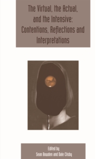 The virtual, the actual, and the intensive: contentions, reflections and interpretations : Deleuze Studies Volume 11, Issue 2, Paperback Book