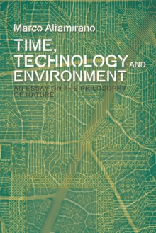 Time, Technology and Environment : An Essay on the Philosophy of Nature, Electronic book text Book