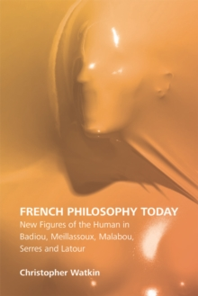 French Philosophy Today : New Figures of the Human in Badiou, Meillassoux, Malabou, Serres and Latour, Hardback Book