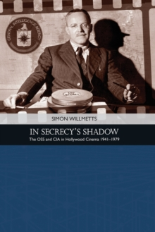 In Secrecy's Shadow : The Oss and CIA in Hollywood Cinema 1941-1979, Electronic book text Book