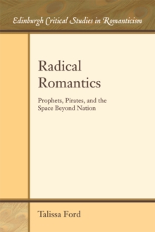 Radical Romantics : Prophets, Pirates, and the Space Beyond Nation, Paperback Book