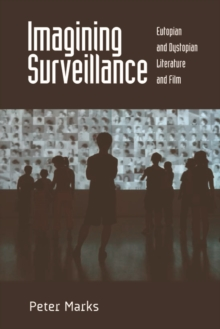 Imagining Surveillance : Eutopian and Dystopian Literature and Film, Paperback / softback Book