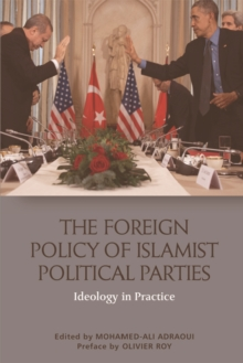The Foreign Policy of Islamist Political Parties : Ideology in Practice, Hardback Book
