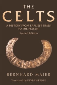The Celts : A History from Earliest Times to the Present, Paperback Book