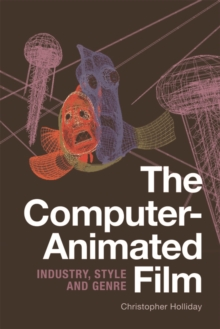 The Computer-Animated Film : Industry, Style and Genre, Hardback Book