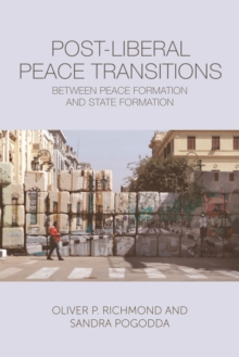 Post-Liberal Peace Transitions : Between Peace Formation and State Formation, Electronic book text Book
