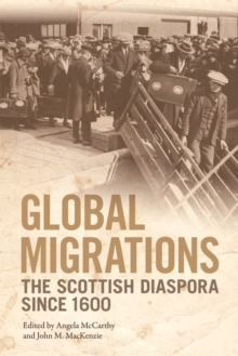 Global Migrations : The Scottish Diaspora Since 1600, Electronic book text Book