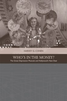 Who'S in the Money? : The Great Depression Musicals and Hollywood s New Deal, Paperback / softback Book