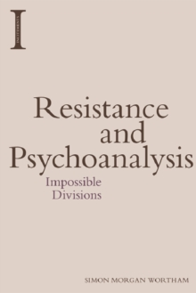 Resistance and Psychoanalysis : Impossible Divisions, Electronic book text Book