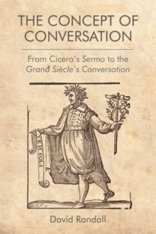 The Concept of Conversation : From Cicero's Sermo to the Grand Siecle's Conversation, Paperback / softback Book