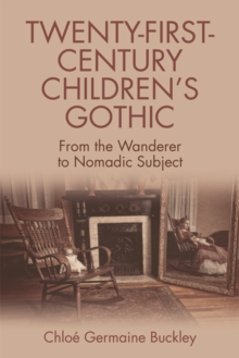Twenty-First-Century Children s Gothic : From the Wanderer to Nomadic Subject, Hardback Book