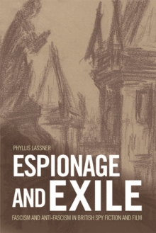 Espionage and Exile : Fascism and Anti-Fascism in British Spy Fiction and Film, Paperback / softback Book