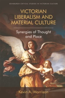 Victorian Liberalism and Material Culture : Synergies of Thought and Place, Hardback Book