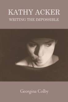 Kathy Acker : Writing the Impossible, Paperback Book
