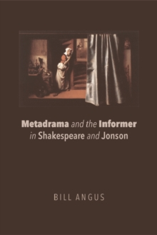 Metadrama and the Informer in Shakespeare and Jonson, Paperback Book