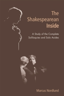 The Shakespearean Inside : A Study of the Complete Soliloquies and Solo Asides, Paperback Book