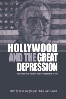 Hollywood and the Great Depression : American Film, Politics and Society in the 1930s, Paperback / softback Book