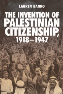 The Invention of Palestinian Citizenship, 1918-1947, Paperback / softback Book