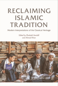 Reclaiming Islamic Tradition : Modern Interpretations of the Classical Heritage, Paperback Book