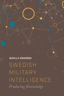Swedish Military Intelligence : Producing Knowledge, Paperback / softback Book