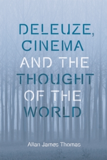 Deleuze, Cinema and the Thought of the World, Hardback Book