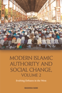 Modern Islamic Authority and Social Change, Volume 2 : Evolving Debates in the West, Hardback Book