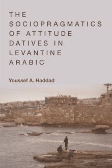 The Sociopragmatics of Attitude Datives in Levantine Arabic, Hardback Book