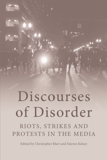 Discourses of Disorder : Riots, Strikes and Protests in the Media, Hardback Book