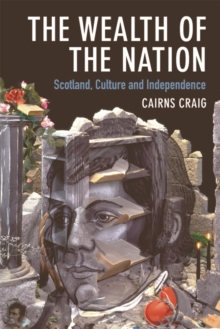 The Wealth of the Nation : Scotland, Culture and Independence, Paperback Book