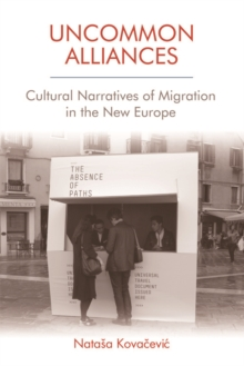 Uncommon Alliances : Cultural Narratives of Migration in the New Europe, Hardback Book