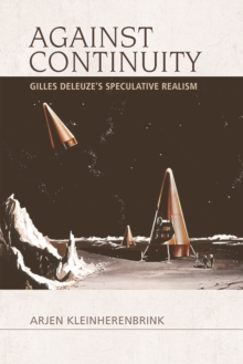 Against Continuity : Deleuze'S Speculative Realism, Paperback / softback Book