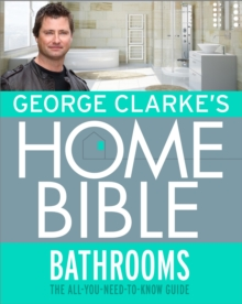 George Clarke's Home Bible: Bathrooms : The All-You-Need-To-Know Guide, EPUB eBook