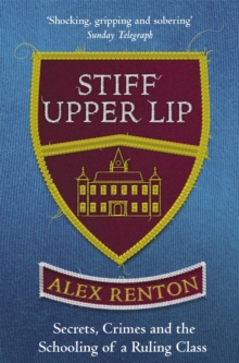 Stiff Upper Lip : Secrets, Crimes and the Schooling of a Ruling Class, Paperback Book