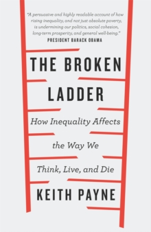 The Broken Ladder : How Inequality Changes the Way We Think, Live and Die, Paperback Book