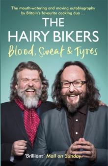 The Hairy Bikers Blood, Sweat and Tyres : The Autobiography, Paperback Book