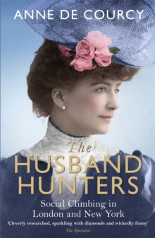 The Husband Hunters : Social Climbing in London and New York, Paperback Book