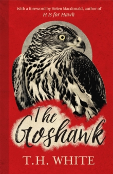 The Goshawk : With a new foreword by Helen Macdonald, Hardback Book