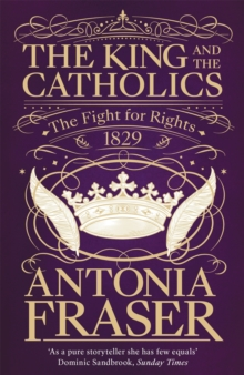 The King and the Catholics : The Fight for Rights 1829, Paperback / softback Book