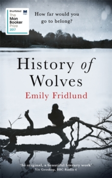 History of Wolves : Longlisted for the 2017 Man Booker Prize, Hardback Book