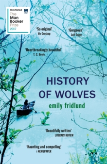 History of Wolves : Shortlisted for the 2017 Man Booker Prize, Paperback Book