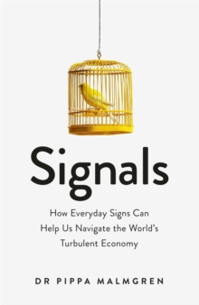 Signals : How Everyday Signs Can Help Us Navigate the World's Turbulent Economy, Paperback Book