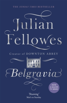 Julian Fellowes's Belgravia : A tale of secrets and scandal set in 1840s London from the creator of DOWNTON ABBEY, Paperback / softback Book