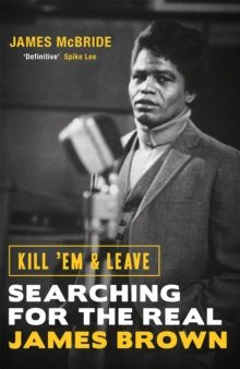 Kill 'Em and Leave : Searching for the Real James Brown, Paperback / softback Book