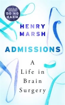 Admissions : A Life in Brain Surgery, Hardback Book
