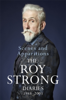Scenes and Apparitions : The Roy Strong Diaries 1988-2003, Hardback Book