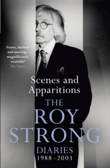 Scenes and Apparitions : The Roy Strong Diaries 1988-2003, Paperback Book